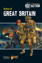 Bolt Action: Armies of Great Britain by Jake Thornton