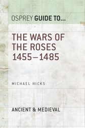 The Wars of the Roses: 1455–1485 by Michael Hicks