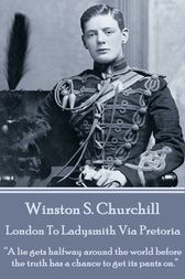 London To Ladysmith Via Pretoria by Winston S. Churchill