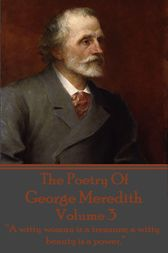 The Poetry Of George Meredith - Volume 3 by George Meredith