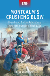 Montcalm's Crushing Blow - French and Indian Raids along New York's Oswego River 1756 by Rene Chartrand