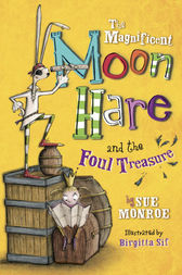 The Magnificent Moon Hare and the Foul Treasure by Sue Monroe