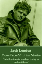 Moon Face & Other Stories by Jack London