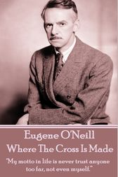 Where The Cross Is Made by Eugene O'Neill