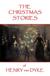 The Christmas Stories of Henry van Dyke by Henry Van Dyke