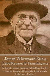 Child Rhymes & Farm Rhymes by James Whitcomb Riley