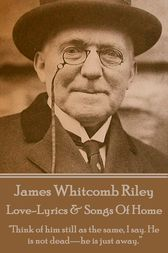 Love-Lyrics & Songs Of Home by James Whitcomb Riley