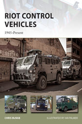 Riot Control Vehicles by Chris McNab