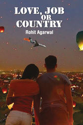 Love, Job or Country by Rohit Agarwal