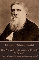 """The Poetry Of George MacDonald - Volume 1: """"Attitudes are more important than facts."""""""