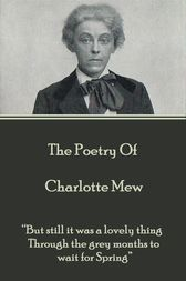The Poetry Of Charlotte Mew by Charlotte Mew