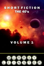 Short Fiction - The 40's by Murray Leinster