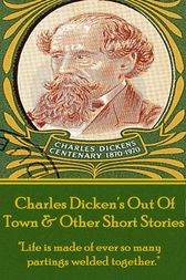 Out Of Town & Other Short Stories by Charles Dickens