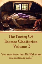 The Poetry Of Thomas Chatterton - Vol 3 by Thomas Chatterton