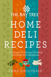 The Bay Tree Home Deli Cookbook by Emma Macdonald Author