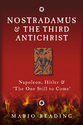 Nostradamus and the Third Antichrist: Napoleon, Hitler and the One Still to Come by Mario Reading Author