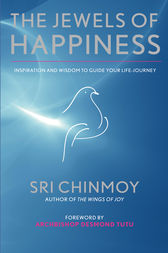 The Jewels of Happiness: Inspiration and Wisdom to Guide Your Life-Journey by Sri Chinmoy Author