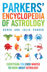 Parkers' Encyclopedia of Astrology: Everything You Ever Wanted To Know About Astrology by Derek Parker Co-Author