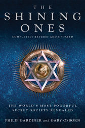 The Shining Ones: The World's Most Powerful Secret Society Revealed by Philip Gardiner Co-Author