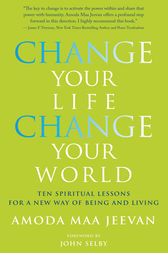 Change Your Life, Change Your World: 10 Spiritual Lessons for a New Way of Being and Living by Amoda Maa Jeevan Author