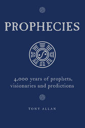 Prophecies: 4,000 Years of Prophets, Visionaries and Predictions by Tony Allan Author