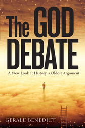 The God Debate: A New Look at History's Oldest Argument by Gerald Benedict Author