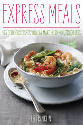Express Dinners - 175 Delicious Dishes You Can Make in 30 Minutes or Less by Liz Franklin Author