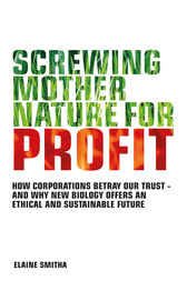 Screwing Mother Nature for Profit: How Corporations Betray Our Trust by Elaine Smitha Author