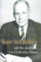 Roger Nash Baldwin and the American Civil Liberties Union by Robert Cottrell