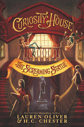 Curiosity House: The Screaming Statue by Lauren Oliver
