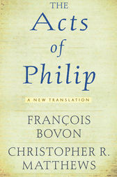 The Acts of Philip by Francois Bovon