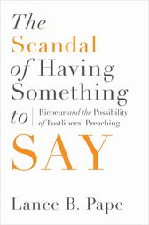 The Scandal of Having Something to Say by Lance B. Pape
