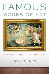 Famous Works of Art—And How They Got That Way by John Nici