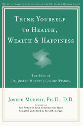 Think Yourself to Health, Wealth & Happiness by Joseph Murphy