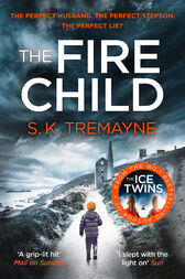 The Fire Child: The 2017 gripping psychological thriller from the bestselling author of The Ice Twins by S. K. Tremayne