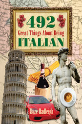 492 Great Things About Being Italian by Boze Hadleigh