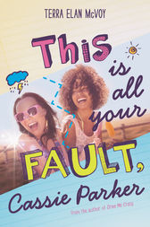 This Is All Your Fault, Cassie Parker by Terra Elan McVoy