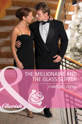 The Millionaire And The Glass Slipper (Mills & Boon Cherish) (The Hunt for Cinderella, Book 2) by Christine Flynn
