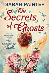 The Secrets Of Ghosts by Sarah Painter