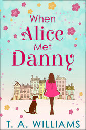 When Alice Met Danny by T A Williams