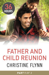 Father and Child Reunion Part 1 (36 Hours, Book 16) by Christine Flynn