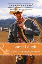 Sweet Mountain Rancher (Mills & Boon Heartwarming) (Those Marshall Boys, Book 2) by Loree Lough