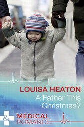 A Father This Christmas? (Mills & Boon Medical) by Louisa Heaton