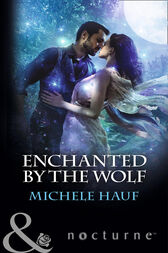 Enchanted By The Wolf (Mills & Boon Nocturne) by Michele Hauf