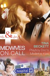 Playboy Doc's Mistletoe Kiss (Mills & Boon Medical) (Midwives On-Call at Christmas, Book 3) by Tina Beckett