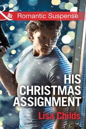 His Christmas Assignment (Mills & Boon Romantic Suspense) (Bachelor Bodyguards, Book 1) by Lisa Childs