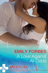 A Love Against All Odds (Mills & Boon Medical) by Emily Forbes