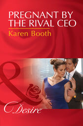 Pregnant By The Rival Ceo (Mills & Boon Desire) by Karen Booth