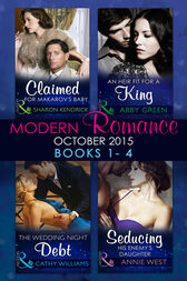 Modern Romance October 2015 Books 1-4: Claimed for Makarov's Baby / An Heir Fit for a King / The Wedding Night Debt / Seducing His Enemy's Daughter by Sharon Kendrick