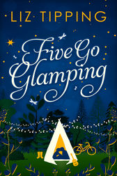 Five Go Glamping: An adventure in the countryside for grown ups by Liz Tipping